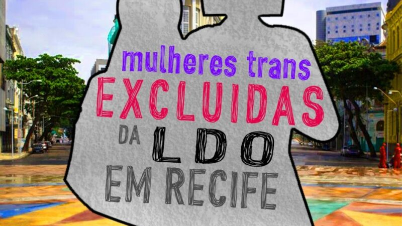 Mulheres Trans EXCLUÍDAS da LDO em Recife.